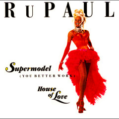Supermodel (You Better Work)/House of Love - RuPaul