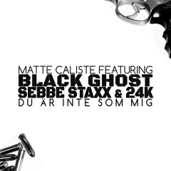 Du är inte som mig - Matte Caliste, Black Ghost, Sebbe Staxx, 24K