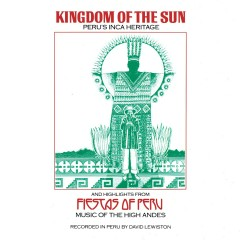KINGDOM OF THE SUN AND HIGHLIGHTS FROM FIESTA OF PERU - Various Artists