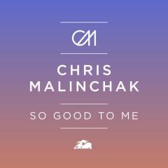 So Good To Me (Remixes) - Chris Malinchak