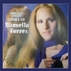 Ahora Si Quiero, Ahora No - Manoella Torres