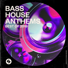 Bass House Anthems: Best of 2019 (Presented by Spinnin' Records) - Various Artists