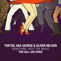 Something 'Bout The Music (Tom Hall Remix) - Tobtok, AKA George, Oliver Nelson