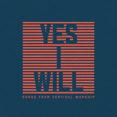 Yes I Will: Songs From Vertical Worship - Vertical Worship