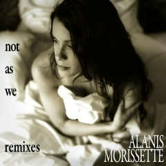Not as We (Remixes) - Alanis Morissette