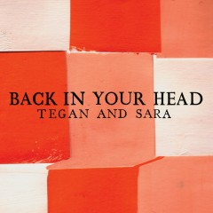 Back in Your Head - Tegan And Sara