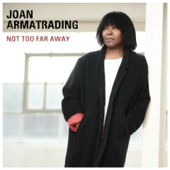 Not Too Far Away - Joan Armatrading