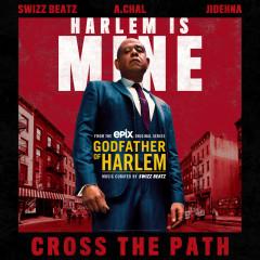 Cross the Path - Godfather of Harlem, Swizz Beatz, A.CHAL, Jidenna