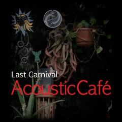 Last Carnival - Acoustic Cafe