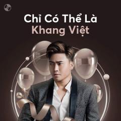 Chỉ Có Thể Là Khang Việt - Khang Việt