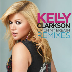 Catch My Breath Remixes - Kelly Clarkson