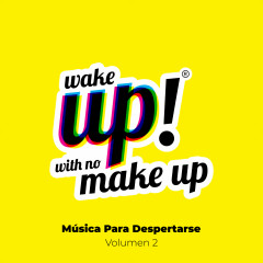 Wake Up! With No Make Up: Música Para Despertarse (Vol. 2) - Various Artists