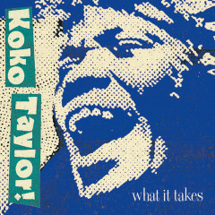 What It Takes: The Chess Years (Expanded Edition) - Koko Taylor