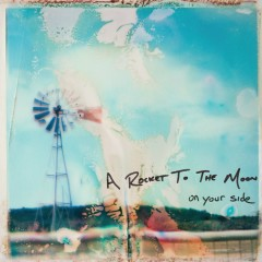 On Your Side - A Rocket To The Moon