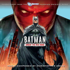 Batman: Under The Red Hood (Soundtrack to the Animated Original Movie) - Christopher Drake