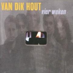 Vier Weken - Van Dik Hout
