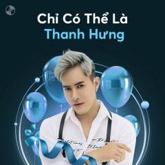 Chỉ Có Thể Là Thanh Hưng - Thanh Hưng