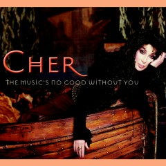 The Music's No Good Without You - Cher