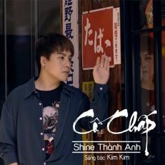 Cố Chấp (Single) - Shine Thành Anh
