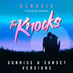 Classic (feat. POWERS) [Sunrise & Sunset Versions] - The Knocks