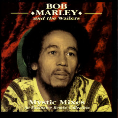 Mystic Mixes - An Exclusive Remix Collection - Bob Marley & The Wailers