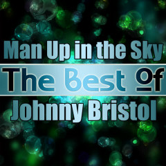 Man up in the Sky - the Best of Johnny Bristol - Johnny Bristol