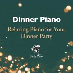 Dinner Piano - Relaxing Piano for Your Dinner Party - Various Artists