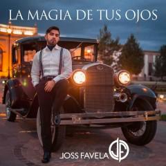 La Magia De Tus Ojos (Single) - Joss Favela