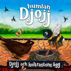 Djojj och koltrastens ägg - Humlan Djojj, Staffan Götestam
