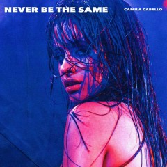 Never Be the Same (Radio Edit) - Camila Cabello