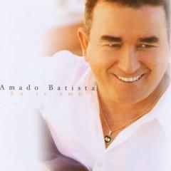 Eu Te Amo - Amado Batista