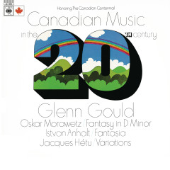 Canadian Music in the 20th Century ((Gould Remastered)) - Glenn Gould