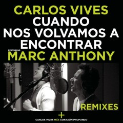 Cuando Nos Volvamos a Encontrar - Remixes - Carlos Vives,Marc Anthony