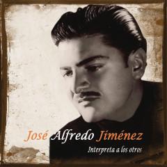 Jose Alfredo Jimenez Interpreta A Los Otros - José Alfredo Jiménez