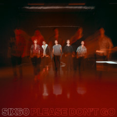 Please Don't Go - SIX60