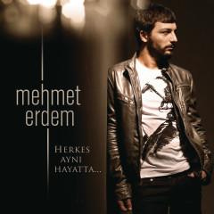 Herkes Aynı Hayatta - Mehmet Erdem