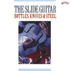 The Slide Guitar: Bottles, Knives & Steel - Various Artists