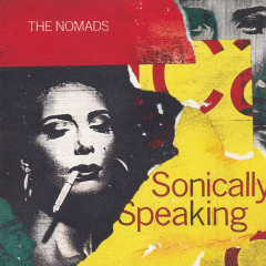 Sonically Speaking (Bonus Version) - The Nomads