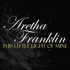 This Little Light Of Mine - Aretha Franklin