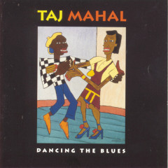 Dancing The Blues - Taj Mahal