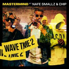 Wave Time 2 - Mastermind, Chip, Nafe Smallz