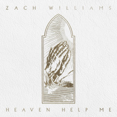 Heaven Help Me - Zach Williams