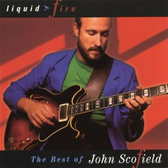 Liquid Fire: The Best Of John Scofield - John Scofield
