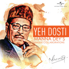 Yeh Dosti – Manna Dey'S Unique Collaborations - Various Artists