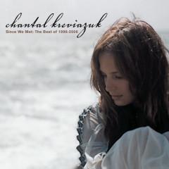 Since We Met: The Best of 1996-2006 - Chantal Kreviazuk