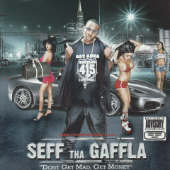 Don't Get Mad, Get Money - Seff Tha Gaffla, The Game