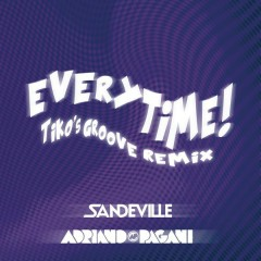 Everytime (Tiko's Groove Remix) - Adriano Pagani,Sandeville