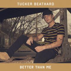 Better Than Me (Single) - Tucker Beathard