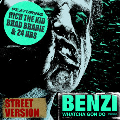 Whatcha Gon Do (feat. Bhad Bhabie, Rich The Kid & 24hrs) [Street Version] - Benzi, Bhad Bhabie, 24hrs, Rich The Kid