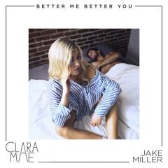 Better Me Better You (Single) - Clara Mae, Jake Miller